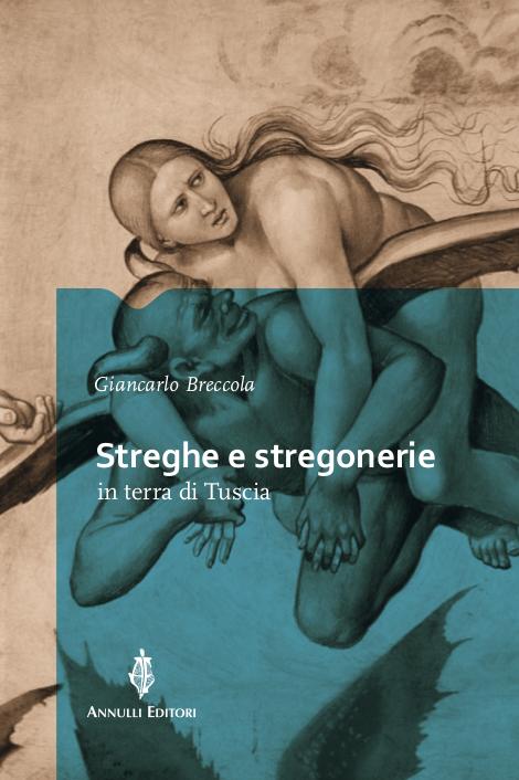"""Libri: """"Streghe e stregonerie in terra di Tuscia"""", il nuovo volume di Giancarlo Breccola (Annulli Editori)"""