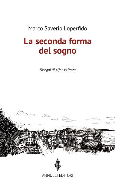 Libri: esce da Annulli «La seconda forma del sogno» di Marco Saverio Loperfido e Alfonso Prota