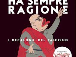 Mussolini ha sempre ragione. I decaloghi del fascismo